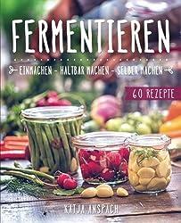 Fermentieren - Einmachen, haltbar machen, selber machen: Wie Sie Lebensmittel natürlich konservieren und milchsauer einlegen - inkl. 60 Rezepten (Fermentation, fermentiertes Gemüse, Probiotika Buch)