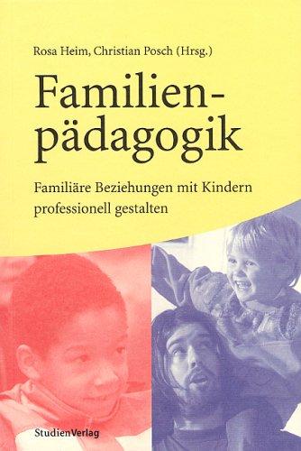 Familienpädagogik: Familiäre Beziehungen mit Kindern professionell gestalten