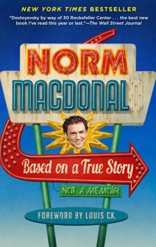 Based on a True Story: Not a Memoir por Norm Macdonald