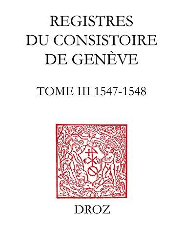 Registres du Consistoire de Genève au temps de Calvin. Tome III, 1547-1548
