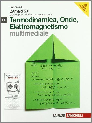 Amaldi 2.0. Termodinamica, onde elettromagnetiche. Con esperimenti a casa e a scuola. Con espansione online. Per le Scuole superiori
