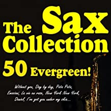 The Sax Collection 50 Evergreen! (Withou You, Day By Day, Pata Pata, Emozioni, La Vie En Rose, New York New York, Daniel, I've Got You Under My Skin...)