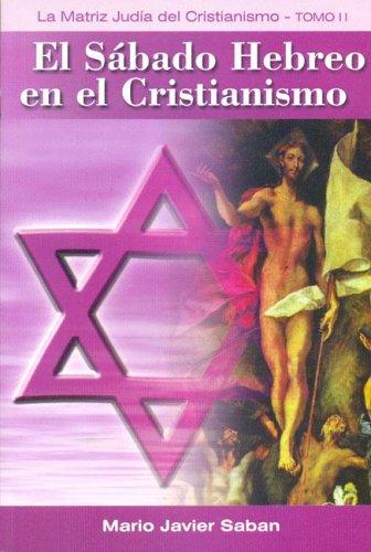 Sabado Hebreo En El Cristianismo, El - Tomo 2 por Mario J. Saban