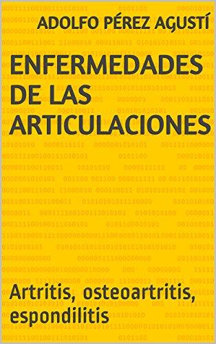 Enfermedades de las articulaciones: Artritis, osteoartritis, espondilitis (Tratamiento natural nº 7) por Adolfo Pérez Agusti