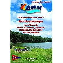 DKV-Auslandsführer Nordosteuropa: Kanuführer für Polen, Tschechien, Slowakei, Russland, Weißrussland und das Baltikum