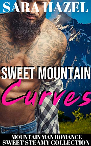 Sweet Mountain Curves: Mountain Man Romance (Sweet Steamy Collection Book 2) (English Edition)