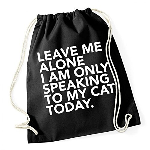 Leave Me Alone - Only Speaking To My Cat Sac De Gym Noir Certified Freak