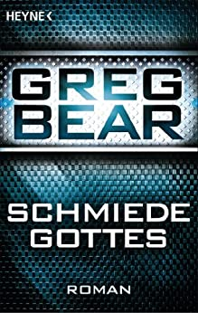 Die Schmiede Gottes: Roman von [Bear, Greg]