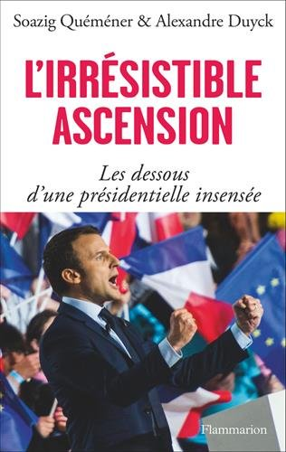 L'irrsistible Ascension d'Emmanuel Macron