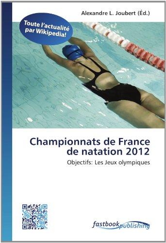 Championnats de France de natation 2012: Objectifs: Les Jeux olympiques