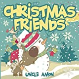 Christmas Friends (A Story About Friendship): Christmas Bedtime Story Picture Book for Kids