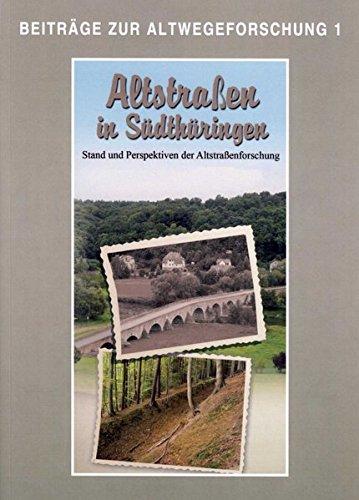Altstraßen in Südthüringen. Stand und Perspektiven der Altstraßenforschung: Tagungsband zum Kolloquium am 02./03.06.2012 in Meiningen, veranstaltet Archäologie (Beiträge zur Altwegeforschung)