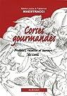 Corses gourmandes : Produits, recettes et saveurs de la Corse par Maestracci