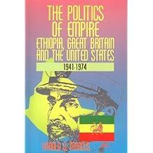 POLITICS OF EMPIRE, THE: Ethiopia, Great Britain and the United States 1941-1974