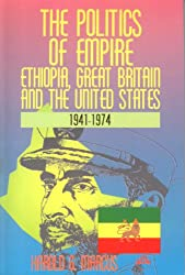 POLITICS OF EMPIRE, THE: Ethiopia, Great Britain and the United States 1941-1974