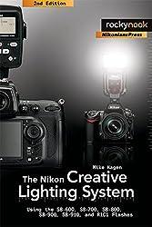 The Nikon Creative Lighting System: Using the SB-600, SB-700, SB-800, SB-900, SB-910, and R1C1 Flashes by Mike Hagen (2012-03-16)