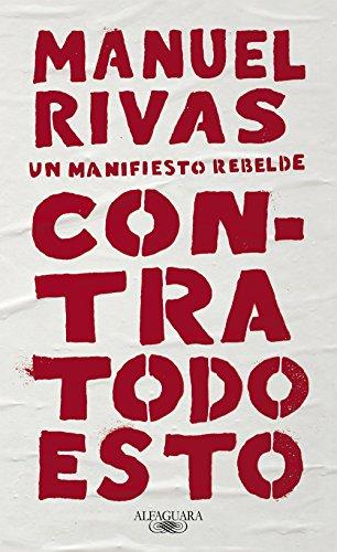Contra todo esto: Un manifiesto rebelde por Manuel Rivas