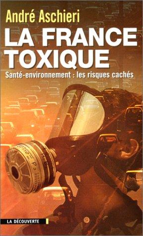 La France toxique. Santé-environnement : les risques cachés par André Aschieri