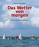 Das Wetter von morgen: Praxis für den Yachtsport - Dieter Karnetzki