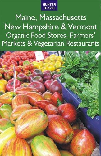 Maine, Massachusetts, New Hampshire & Vermont: The Best Organic Food Stores, Farmers' Markets & Vegetarian Restaurants (English Edition) (Gesund Vermont)