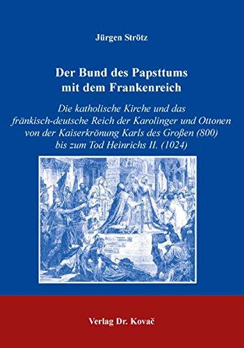 Der Bund des Papsttums mit dem Frankenreich: Die katholische Kirche und das fränkisch-deutsche...