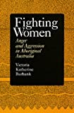 Fighting Women: Anger and Aggression in Aboriginal Australia by Victoria K. Burbank (1994-05-19)