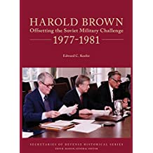 Harold Brown: Offsetting the Soviet Military Challenge 1977-1981 (Secretaries of Defense Historical, Band 9)