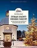 Das kleine Buch: Stille Nacht! Heilige Nacht!: Auf den Spuren des beliebtesten Weihnachtsliedes der Welt - Franziska Lipp