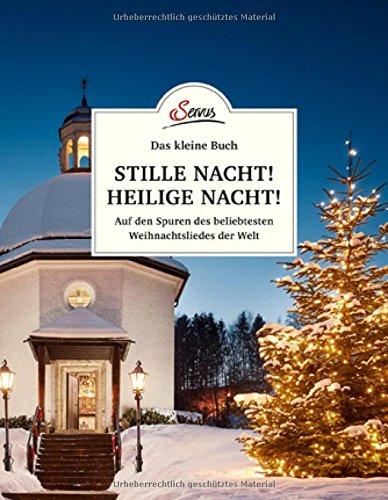 Das kleine Buch: Stille Nacht! Heilige Nacht!: Auf den Spuren des beliebtesten Weihnachtsliedes der Welt Stille Nacht Musik