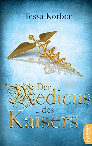 Der Medicus des Kaisers: Historischer Roman