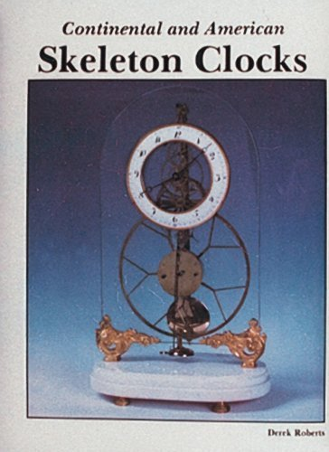 Continental and American Skeleton Clocks by Derek Roberts (2007-07-01)