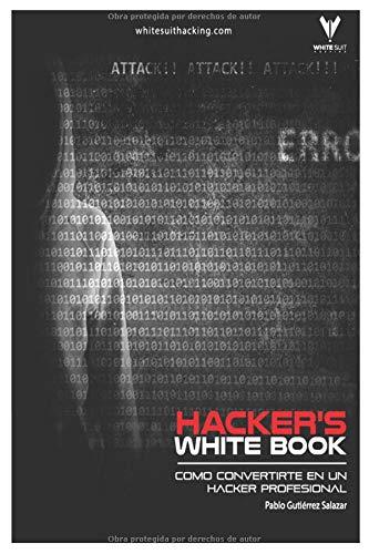 Hacker's WhiteBook (Español): Guía practica para convertirte en hacker profesional desde cero (Hacker's Books) por Pablo Gutierrez Salazar