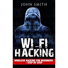 Hacking: WiFi Hacking, Wireless Hacking for Beginners - step by step (How to Hack, Hacking for Dummies, Hacking for Beginners Book 1) (English Edition)