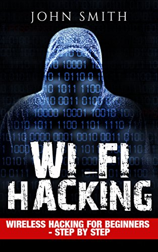 Hacking: WiFi Hacking, Wireless Hacking for Beginners - step by step