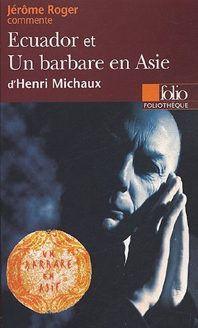 Ecuador et Un barbare en Asie d'Henri Michaux (Essai et dossier) par Jérôme Roger