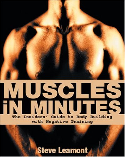 Muscles in Minutes: The Positive Power of Negative Training por Steve Leamont