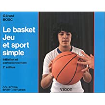 Le Basket, Jeu et Sport simple : Initiation et perfectionnement