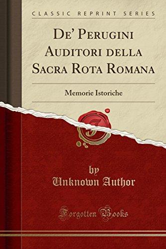 De' Perugini Auditori della Sacra Rota Romana: Memorie Istoriche (Classic Reprint)