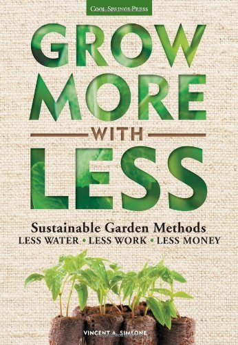 Grow More With Less: Sustainable Garden Methods: Less Water - Less Work - Less Money by Vincent A. Simeone (December 21,2013)