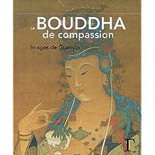 Le Bouddha de compassion : Images de Guanyin