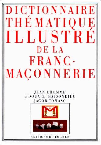 DICTIONNAIRE THEMATIQUE ILLUSTRE DE LA FRANC-MACONNERIE