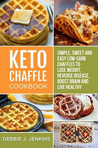 Keto Chaffles Cookbook: Sweet and Delicious Low Carb Ketogenic Waffle Recipes to Boost Fat Burning (perfect for keto diet) (English Edition)
