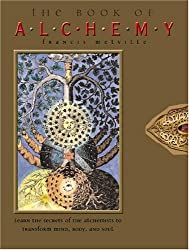 The Book of Alchemy: Learn the Secrets of the Alchemists to Transform Mind, Body, and Soul
