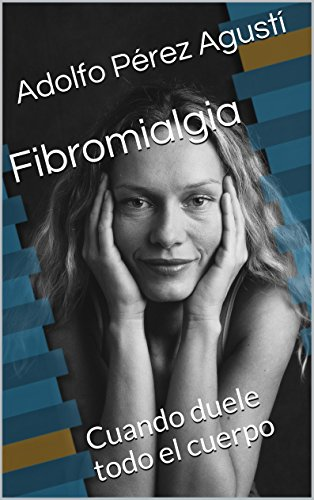 Fibromialgia: Cuando duele todo el cuerpo (Tratamiento natural nº 29) por Adolfo Pérez Agusti