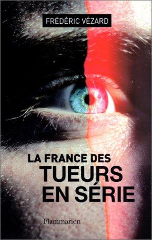 La France des tueurs en série par Frédéric Vézard
