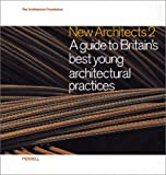 New Architects 2: A Guide to Britain's Best Young Architectural Practices (Architecture Foundation)