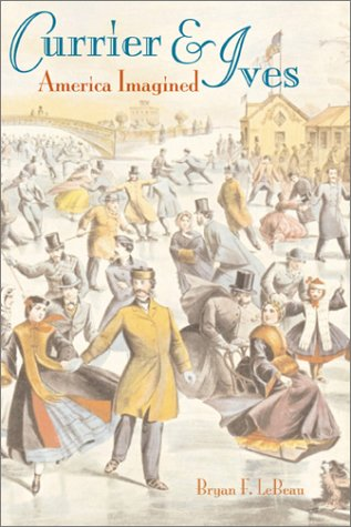 Currier & Ives: America Imagined (& Art Currier Fine Ives)
