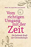 Vom richtigen Umgang mit der Zeit: Die heilende Kraft der Chronobiologie - Maximilian Moser