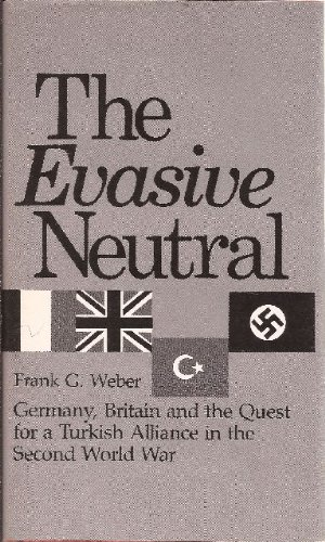 Evasive Neutral: Germany, Britain and the Quest for a Turkish Alliance in the Second World War