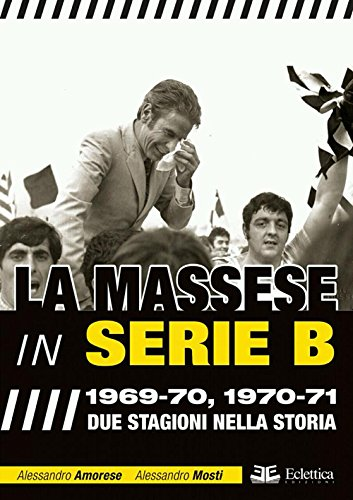 La Massese in serie B. 1969-70, 1970-71. Due stagioni nella storia